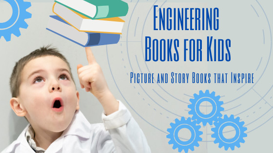 Engineering Books for Kids - Picture and Story Books that Inspire