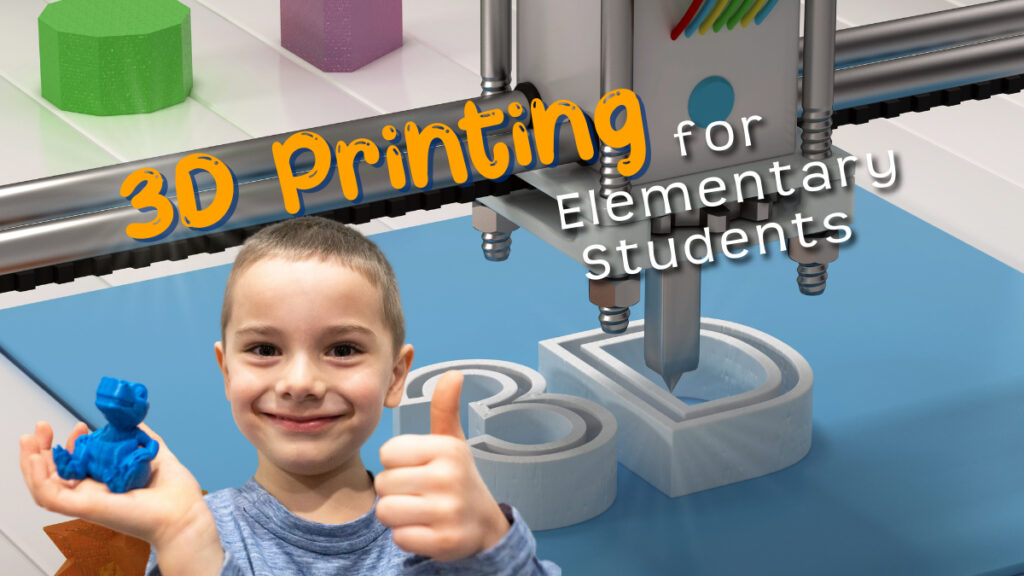 3D Printing for Elementary Students