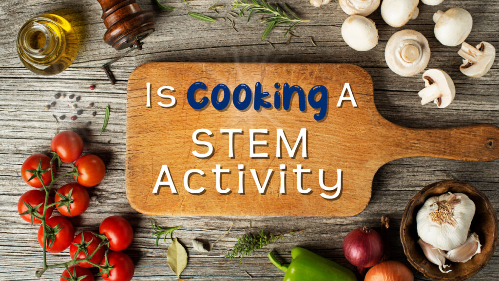 How to Make Cooking a STEM Activity